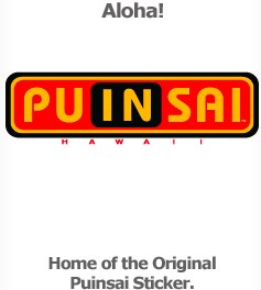 Home of the Original Puinsai Stickers!